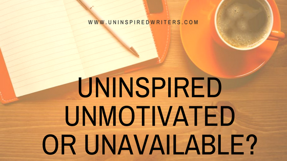 Uninspiredunmotivatedor unavailable
