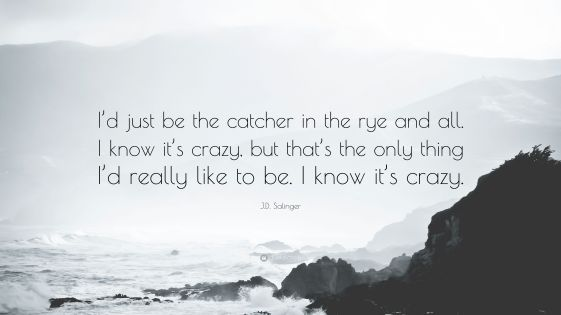 2064337-J-D-Salinger-Quote-I-d-just-be-the-catcher-in-the-rye-and-all-I