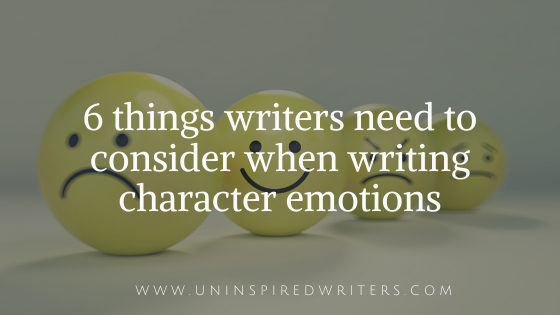 6 things writers need to consider when writing character emotions